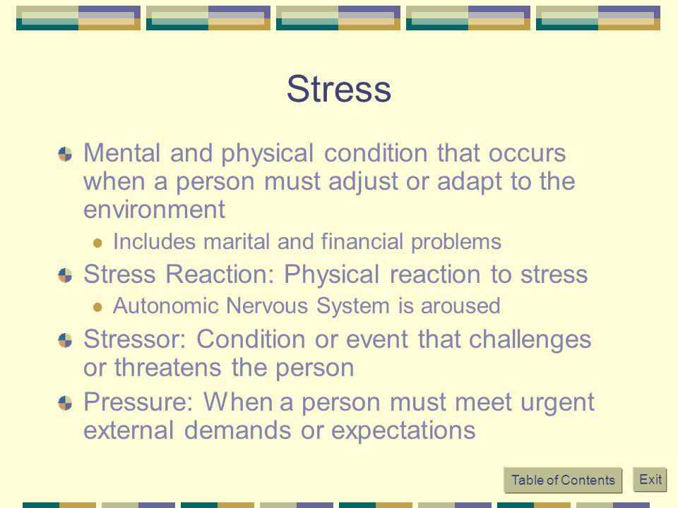 Table of Contents Exit Stress Mental and physical condition that occurs when a person must adjust or adapt to the environment Includes marital and fin