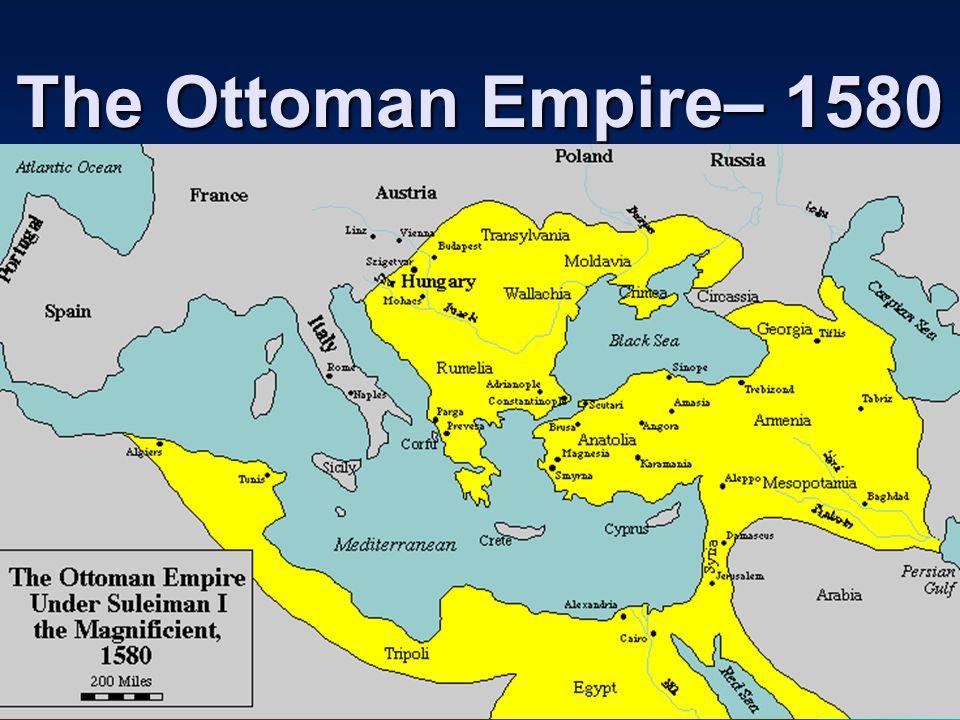 The Ottoman Empire– 1580