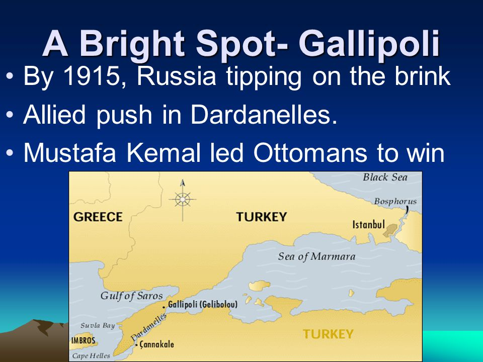 A Bright Spot- Gallipoli By 1915, Russia tipping on the brink Allied push in Dardanelles.