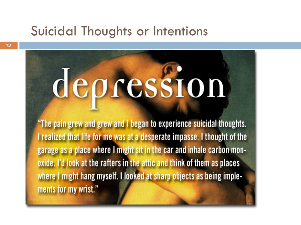 Suicidal Thoughts or Intentions 22
