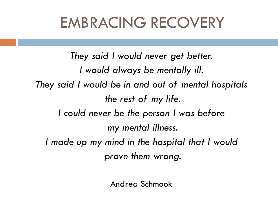 EMBRACING RECOVERY They said I would never get better.