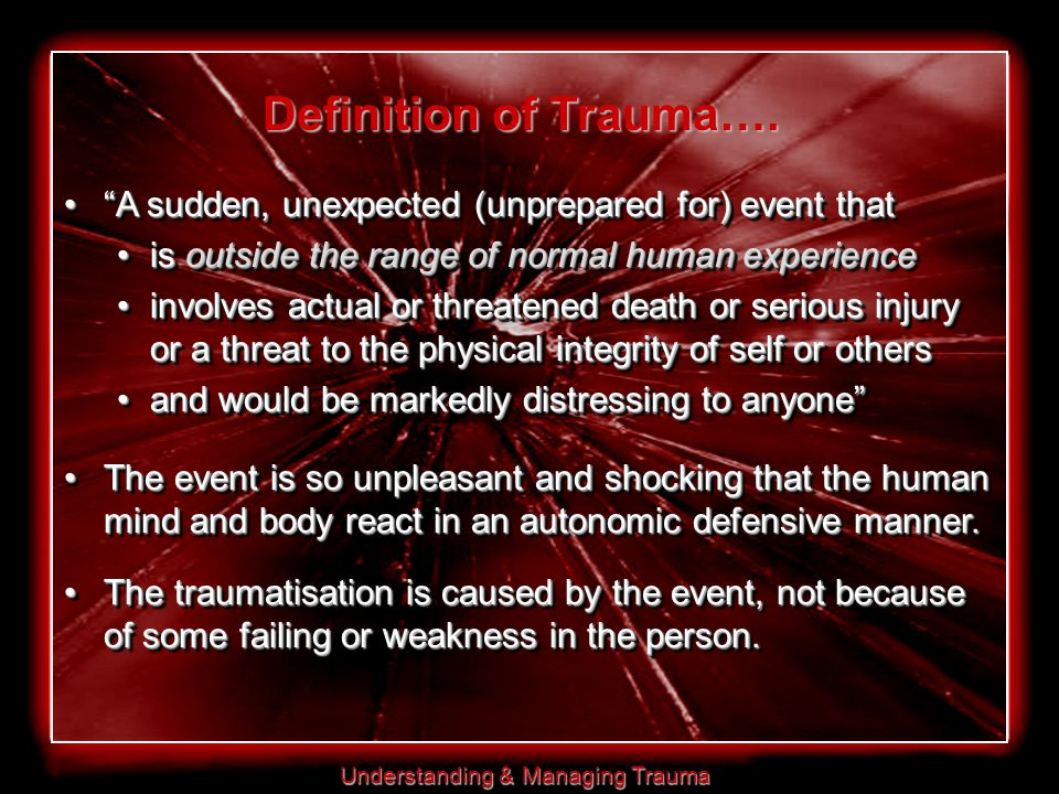 Understanding & Managing Trauma Definition of Trauma….
