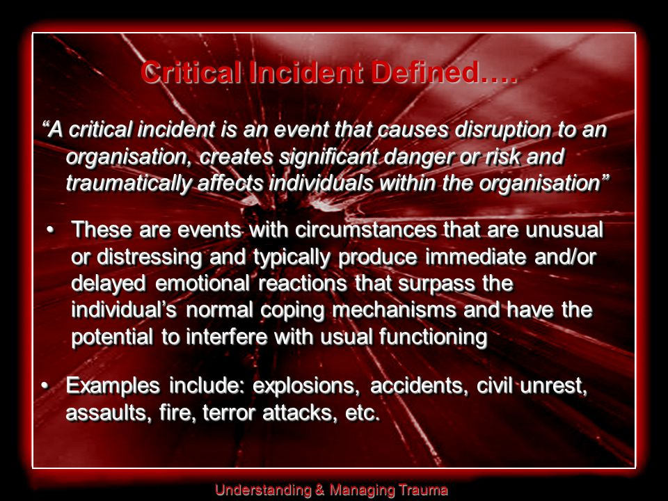 Understanding & Managing Trauma Critical Incident Defined….