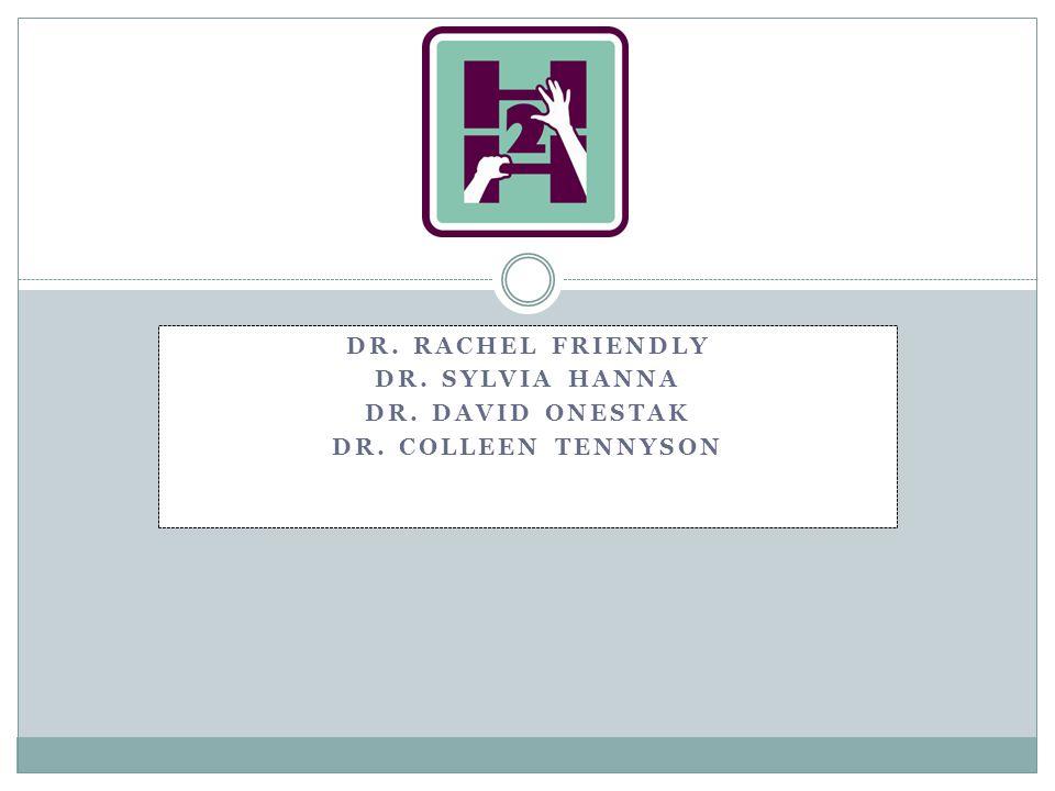 DR. RACHEL FRIENDLY DR. SYLVIA HANNA DR. DAVID ONESTAK DR. COLLEEN TENNYSON
