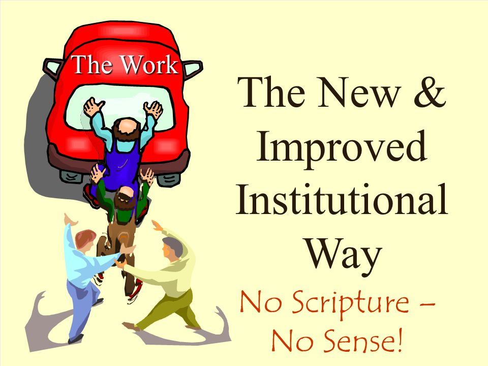 Don McClain 29 The Work The New & Improved Institutional Way No Scripture – No Sense!