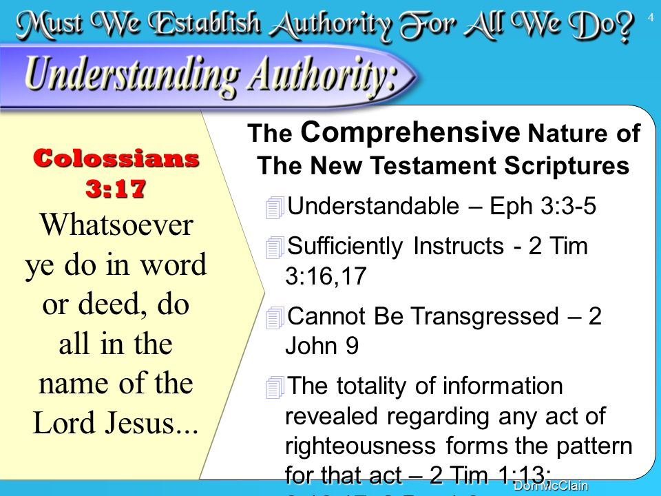 4 Colossians 3:17 Colossians 3:17 Whatsoever ye do in word or deed, do all in the name of the Lord Jesus...