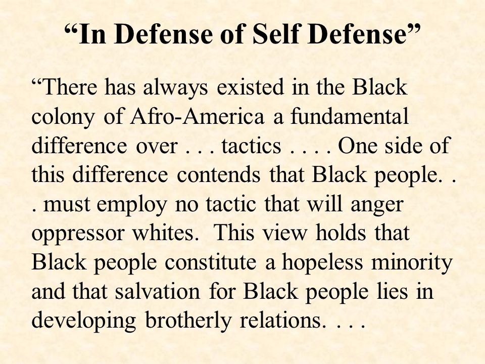 In Defense of Self Defense There has always existed in the Black colony of Afro-America a fundamental difference over...
