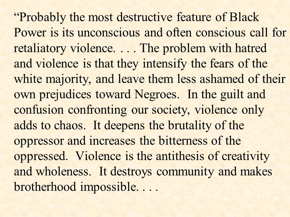 Probably the most destructive feature of Black Power is its unconscious and often conscious call for retaliatory violence....
