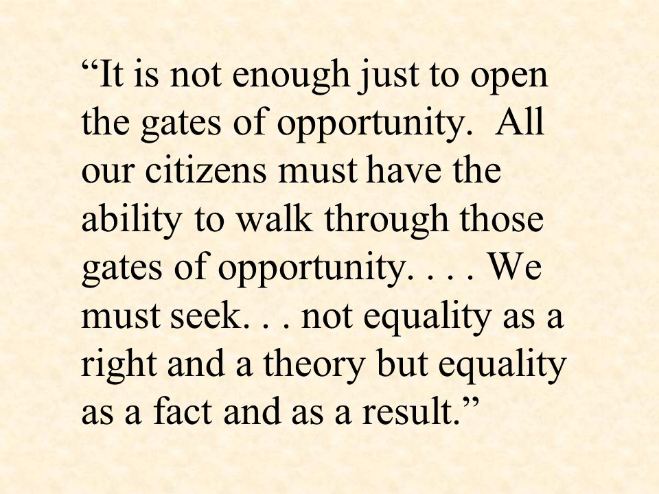 It is not enough just to open the gates of opportunity.