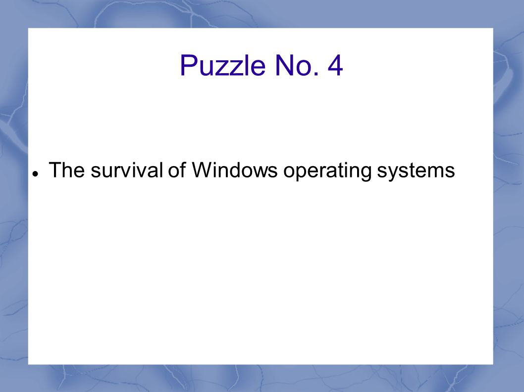 Puzzle No. 4 The survival of Windows operating systems