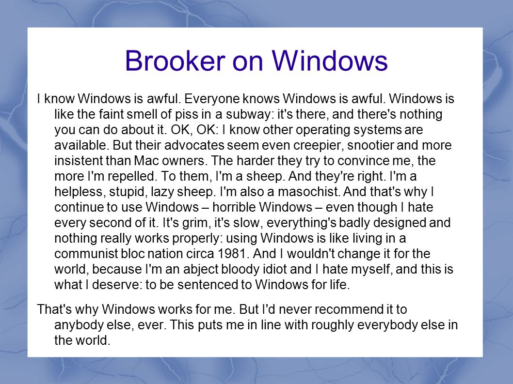 Brooker on Windows I know Windows is awful. Everyone knows Windows is awful.