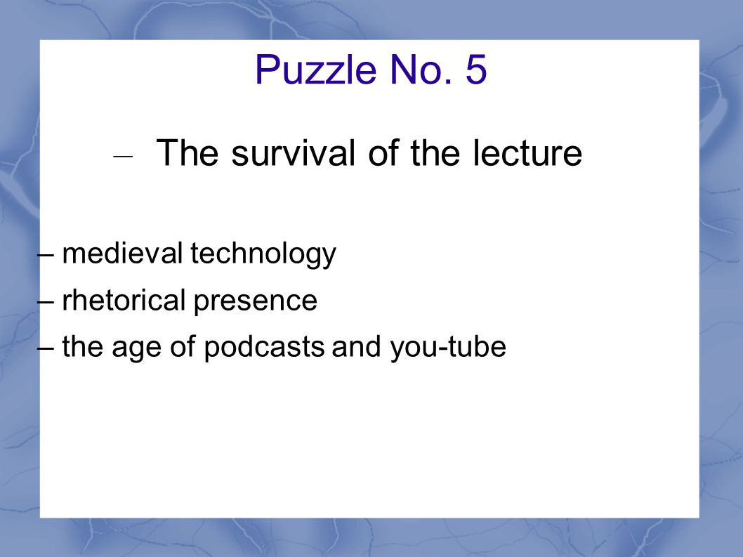 Puzzle No. 5 – The survival of the lecture – medieval technology – rhetorical presence – the age of podcasts and you-tube