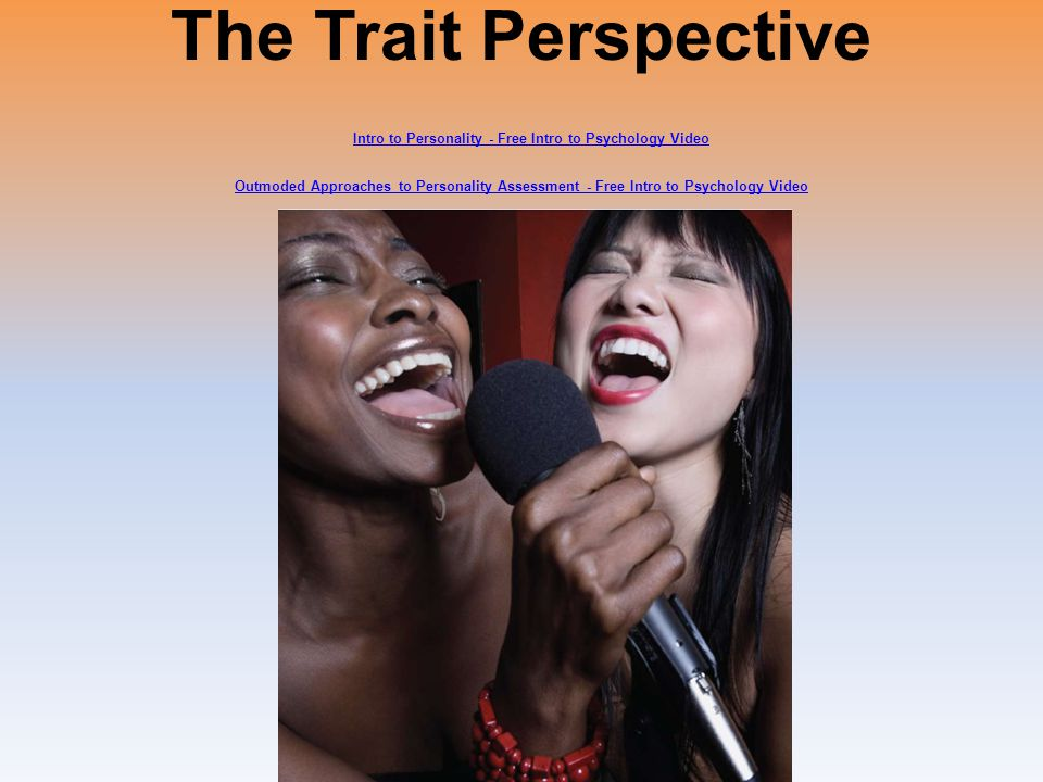 The Trait Perspective Intro to Personality - Free Intro to Psychology Video Outmoded Approaches to Personality Assessment - Free Intro to Psychology Video Intro to Personality - Free Intro to Psychology Video Outmoded Approaches to Personality Assessment - Free Intro to Psychology Video