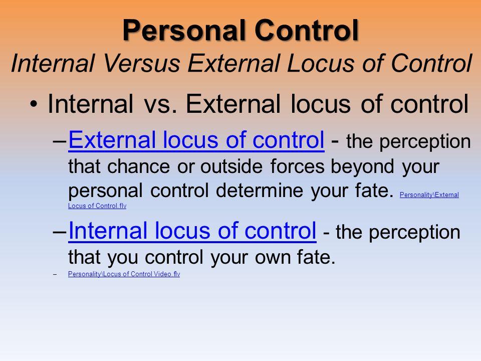 Personal Control Personal Control Internal Versus External Locus of Control Internal vs. External locus of control –External locus of control - the pe