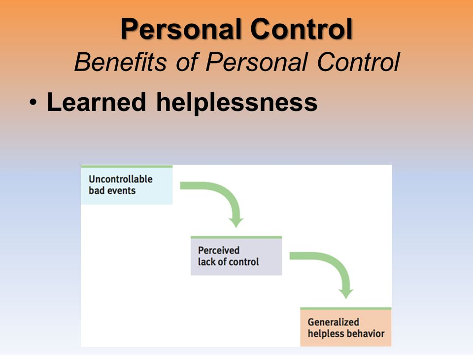 Personal Control Personal Control Benefits of Personal Control Learned helplessness