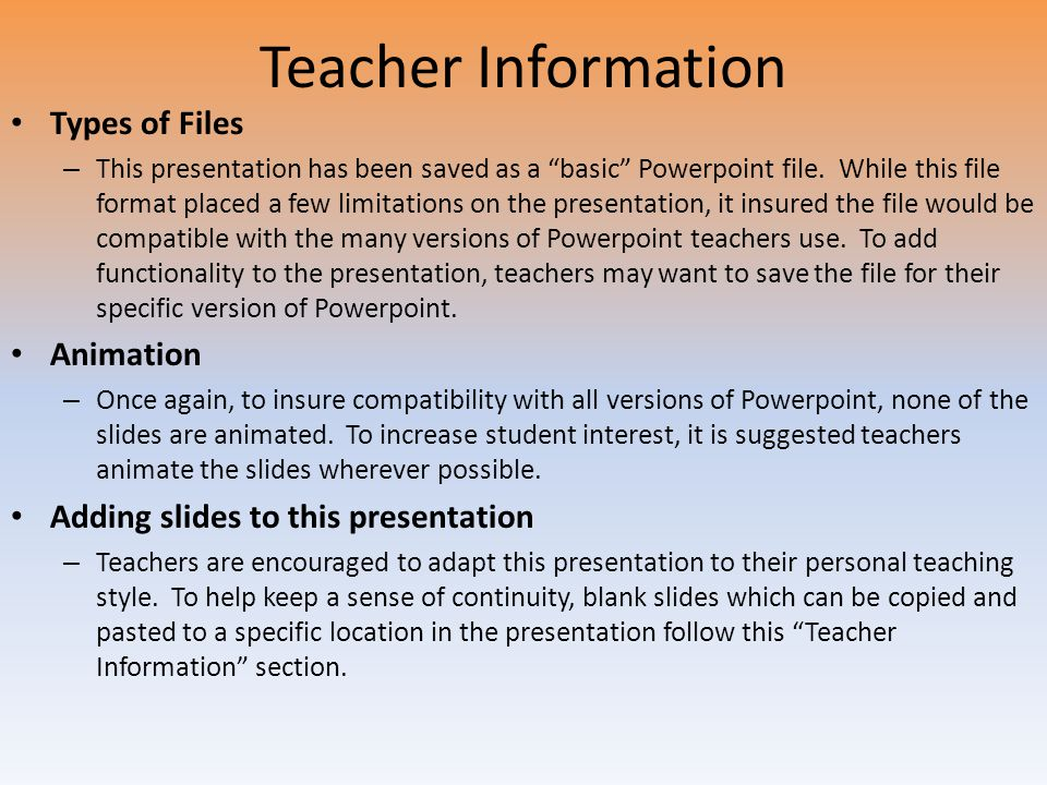 Teacher Information Types of Files – This presentation has been saved as a basic Powerpoint file.