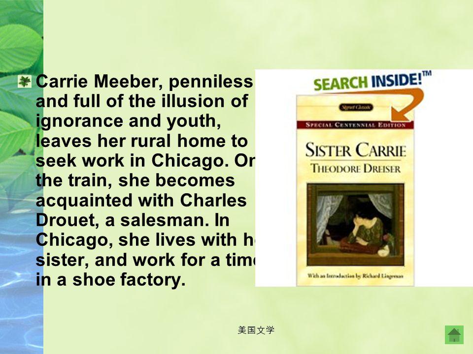 美国文学 Sister Carrie, published in 1900, is one of the best-known story of American Dream, tracing the material rise of Carrie Meeber and the tragic dec