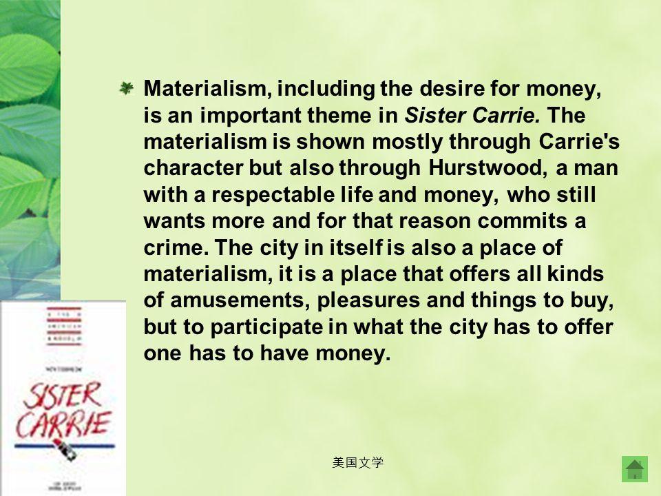 美国文学 The theme in Sister Carrie, a novel written by Theodore Dreiser, is materialism. The theme is primarily personified through Carrie with her desir