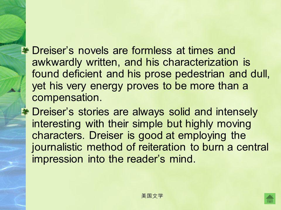美国文学 Dreiser has been a controversial figure in American literary history. His works are powerful in their portrayal of the changing American life, bu