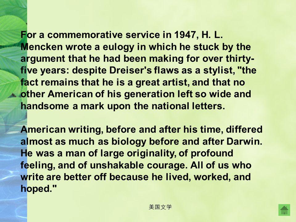 美国文学 Dreiser's novels are formless at times and awkwardly written, and his characterization is found deficient and his prose pedestrian and dull, yet