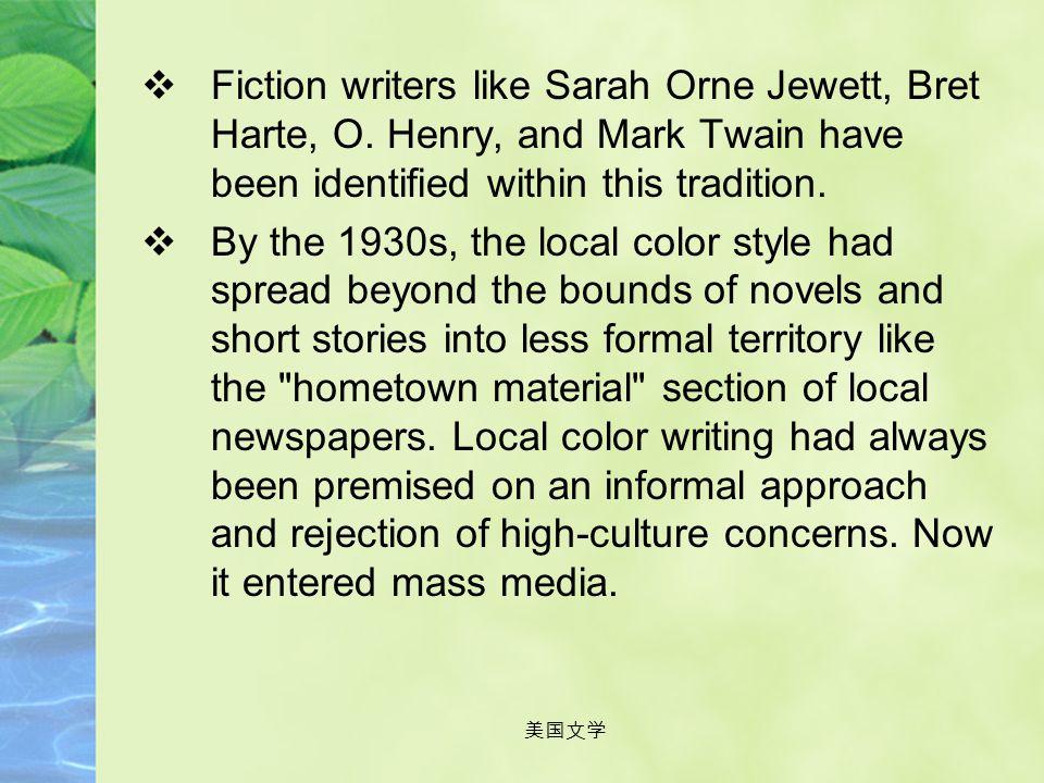 美国文学 IV. Regionalism (local color writing) The concept:  The style of writing derived from the presentation of the features and peculiarities of a pa
