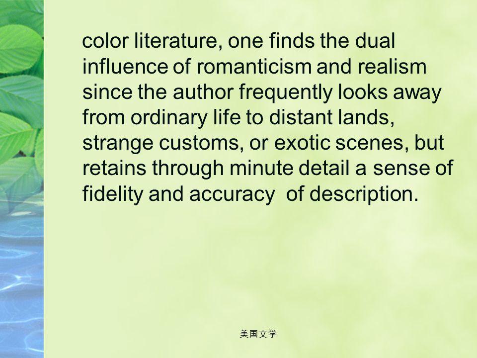 美国文学 Local Color Term applied to literature which emphasizes its setting, being concerned with the character of a district or of an era, as marked by