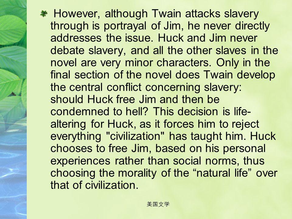 美国文学 Slavery: The theme of slavery is perhaps the most well known aspect of this novel. Since it's first publication, Twain's perspective on slavery a