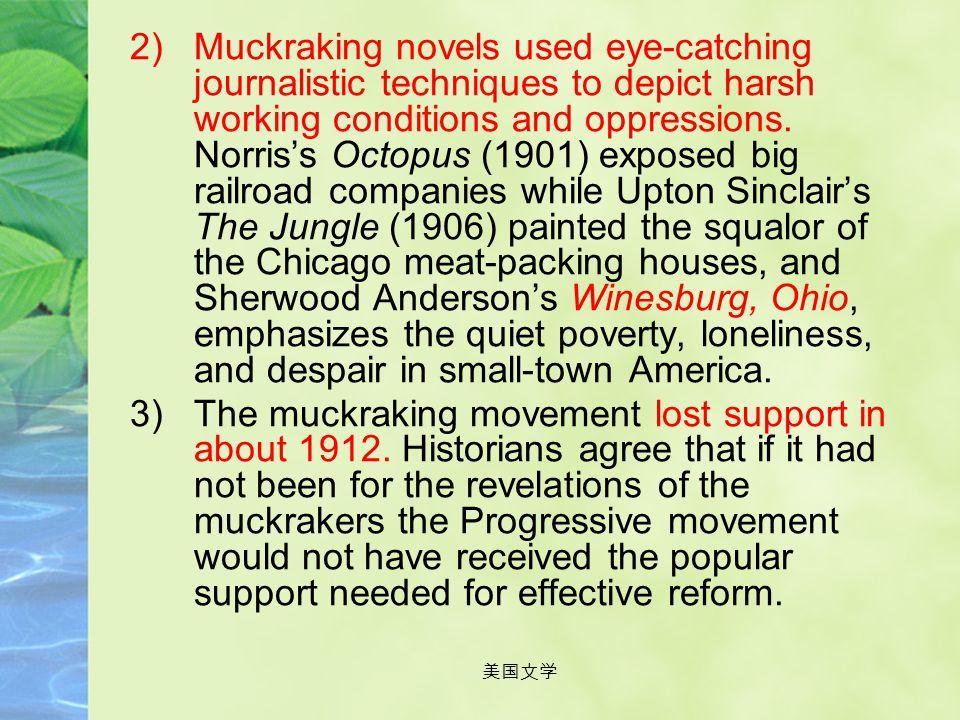 美国文学 3. Muckraking: In dictionary: 1)Finding and publishing stories, perhaps using underhand methods, that expose misconduct, corruption, hypocrisy, o