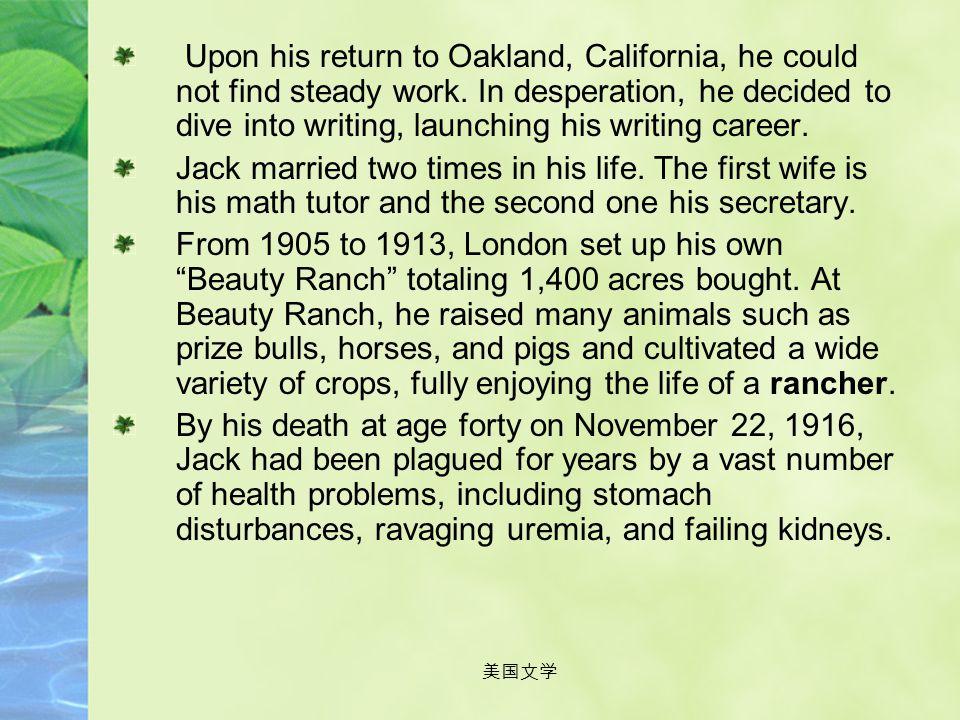 美国文学 About the author: It is believed that London is an illegitimate child, who passed his childhood in poverty in the Oakland slums. He had little fo