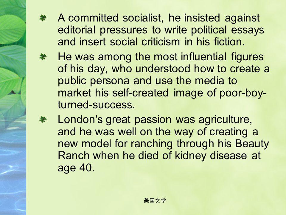 美国文学 Evaluation on him: Jack London, whose life symbolized the power of will, was the most successful writer in America in the early 20th Century. His