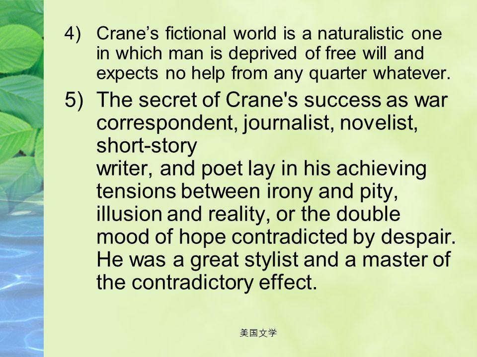 美国文学 Evaluation on him: 1)Crane was a pioneer writing in the naturalistic tradition. His writings gave the whole esthetic movement of the nineties a s