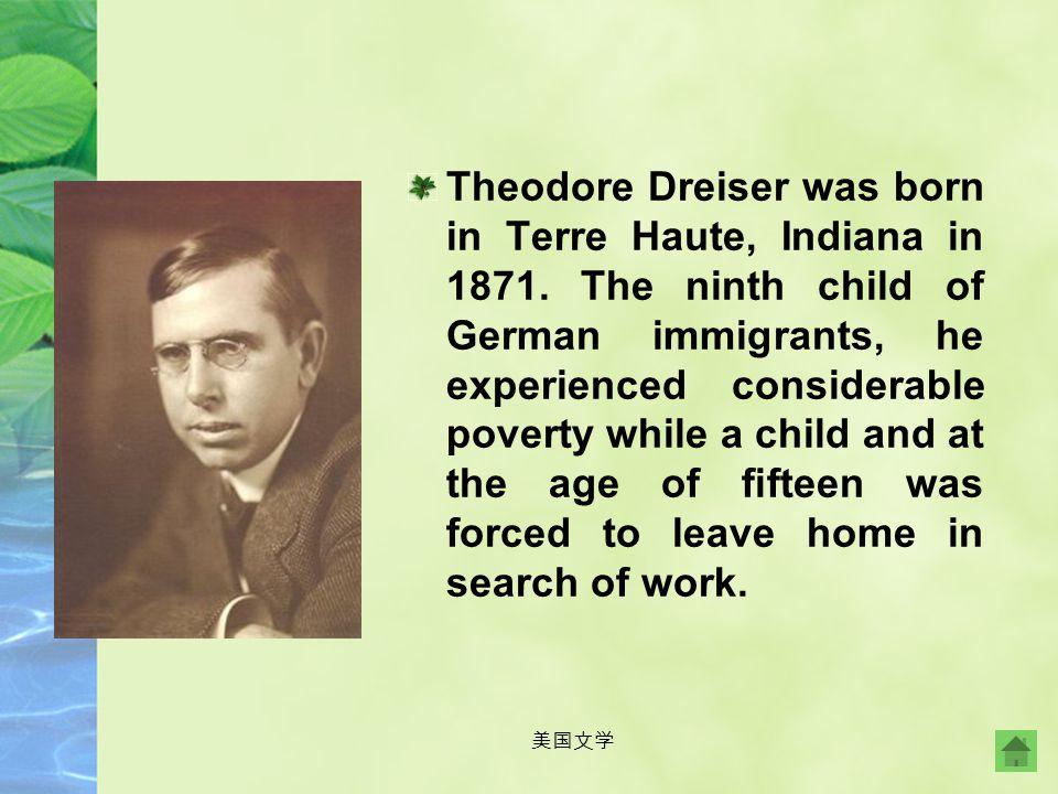美国文学 Theodore Dreiser (1871-1945) American author, outstanding representative of naturalism, whose novels depict real-life subjects in a harsh light