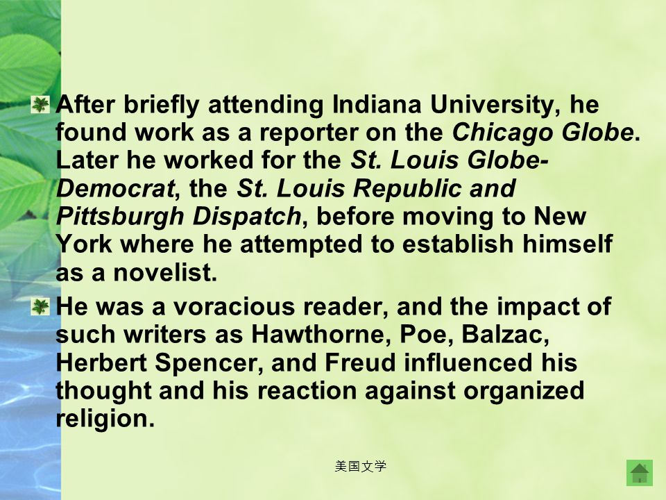 美国文学 Theodore Dreiser was born in Terre Haute, Indiana in 1871. The ninth child of German immigrants, he experienced considerable poverty while a chil