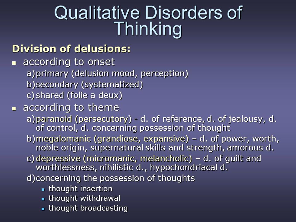 Qualitative Disorders of Thinking Division of delusions: according to onset according to onset a)primary (delusion mood, perception) b)secondary (syst