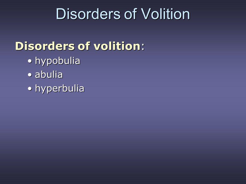 Disorders of Volition Disorders of volition: hypobuliahypobulia abuliaabulia hyperbuliahyperbulia