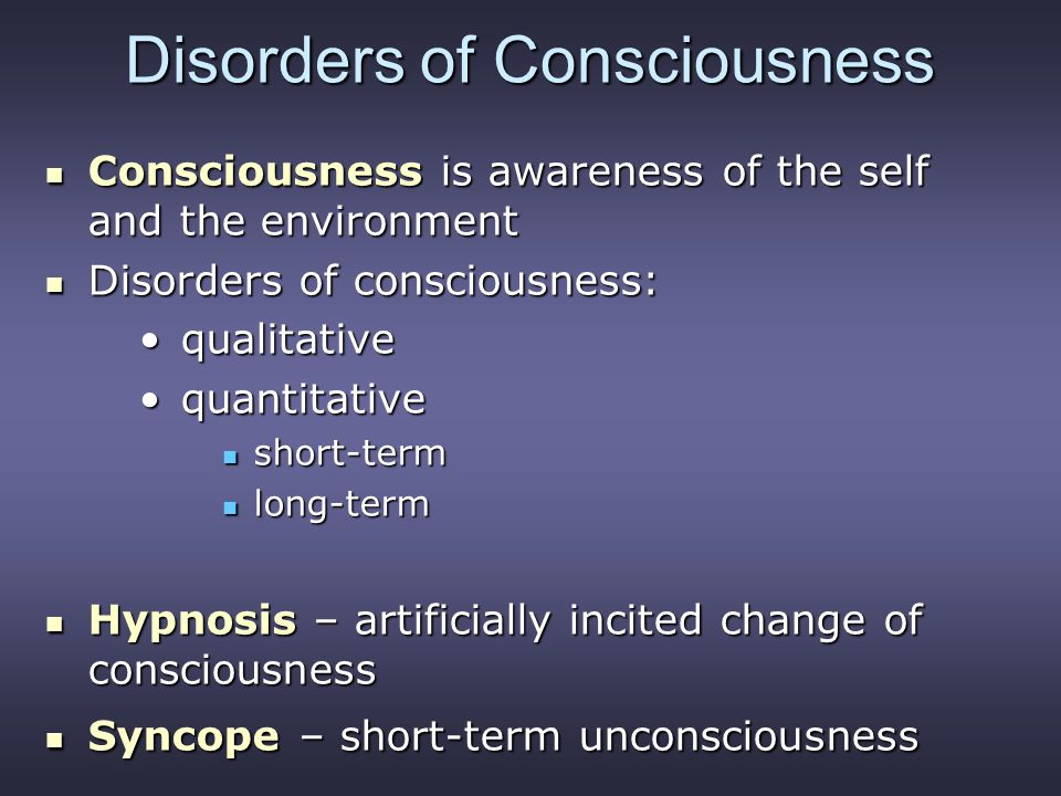 Disorders of Consciousness Consciousness is awareness of the self and the environment Consciousness is awareness of the self and the environment Disor