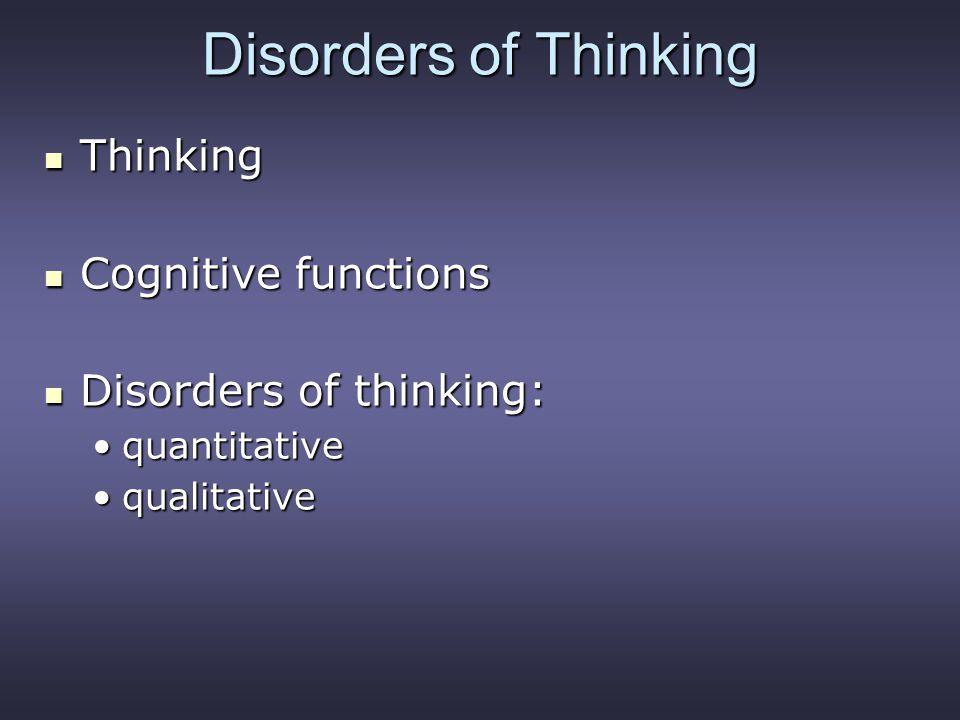 Disorders of Thinking Thinking Thinking Cognitive functions Cognitive functions Disorders of thinking: Disorders of thinking: quantitativequantitative