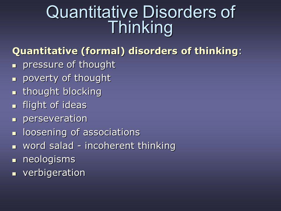 Quantitative Disorders of Thinking Quantitative (formal) disorders of thinking: pressure of thought pressure of thought poverty of thought poverty of