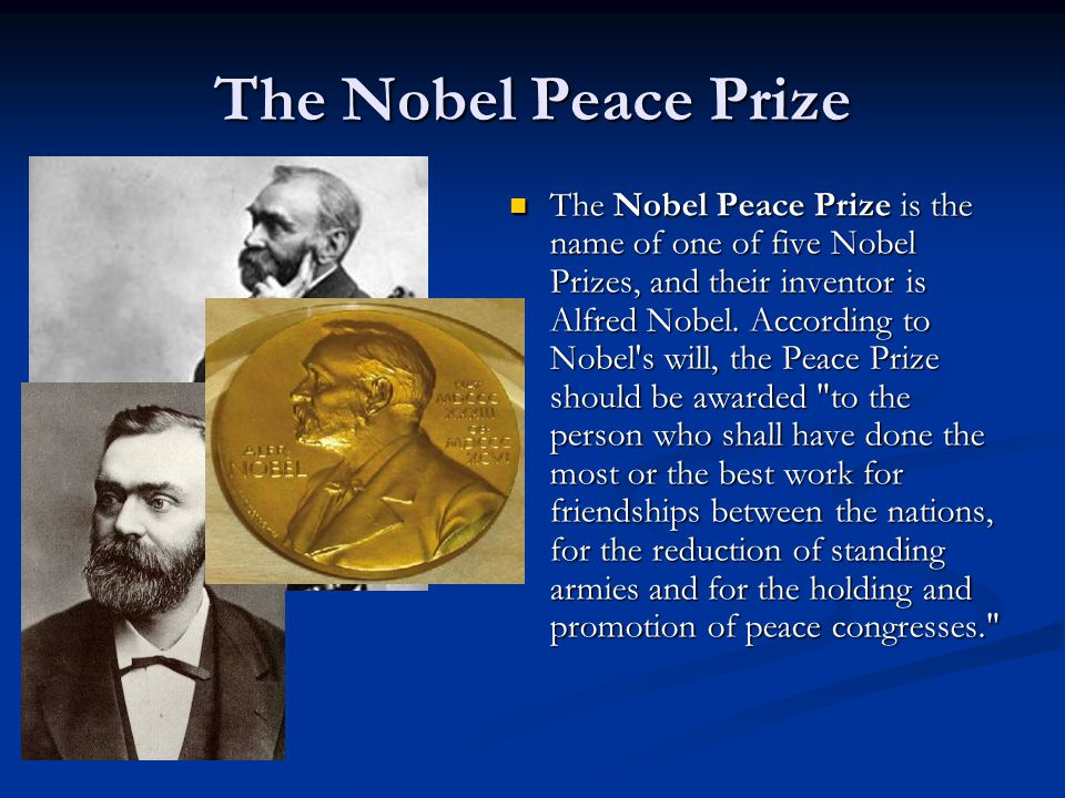 The Nobel Peace Prize The Nobel Peace Prize is the name of one of five Nobel Prizes, and their inventor is Alfred Nobel.