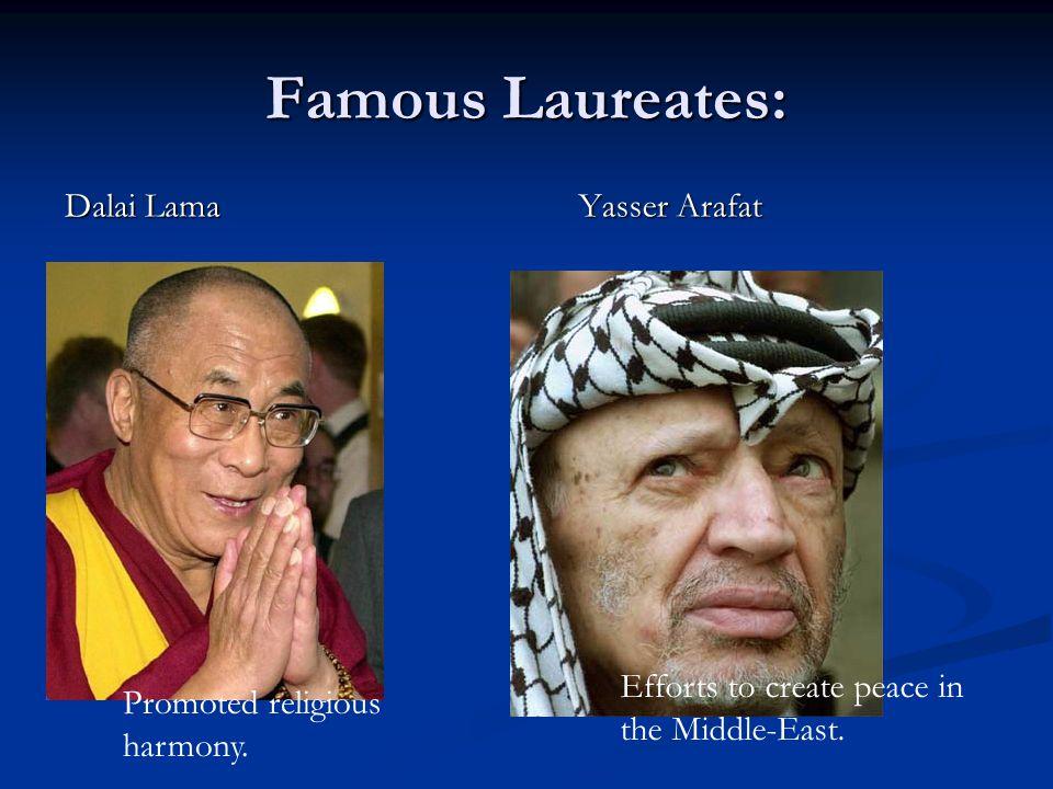 Famous Laureates: Yasser Arafat Dalai Lama Promoted religious harmony.
