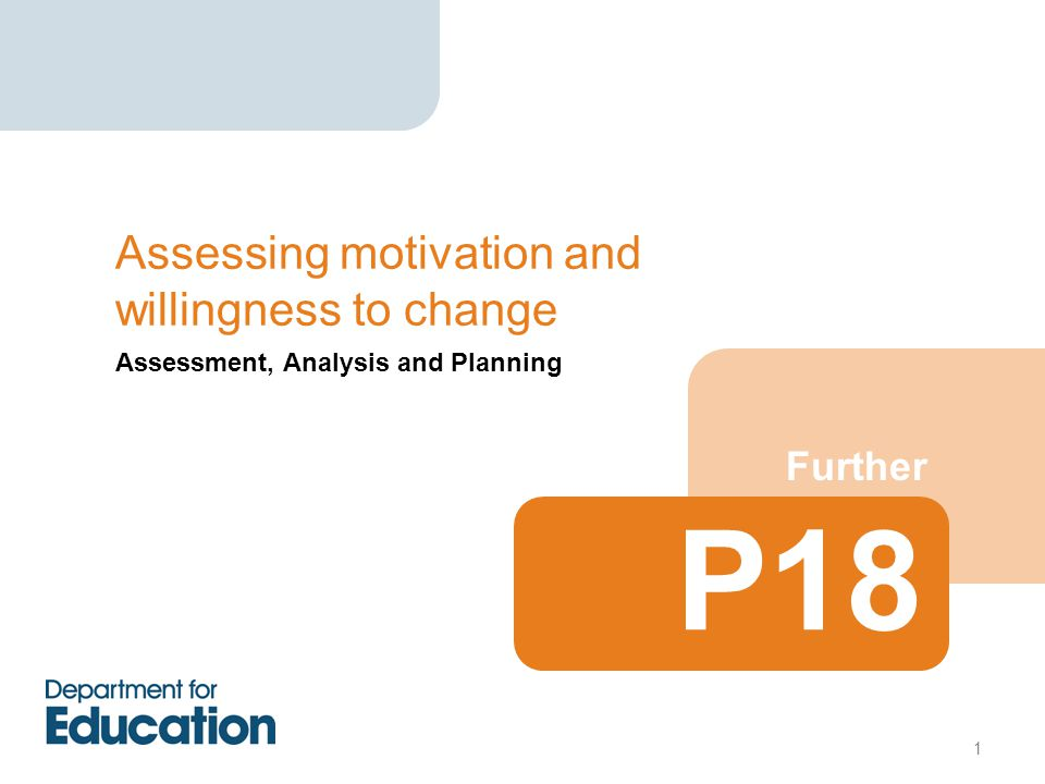 Assessment, Analysis and Planning Further Assessing motivation and willingness to change 1 P18