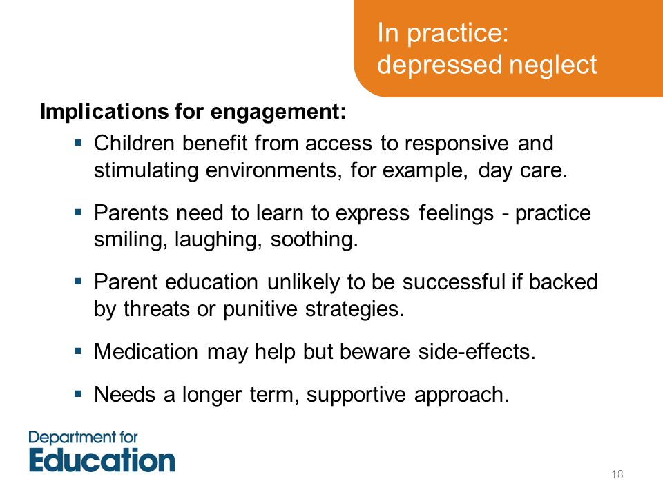 18 Implications for engagement:  Children benefit from access to responsive and stimulating environments, for example, day care.  Parents need to le