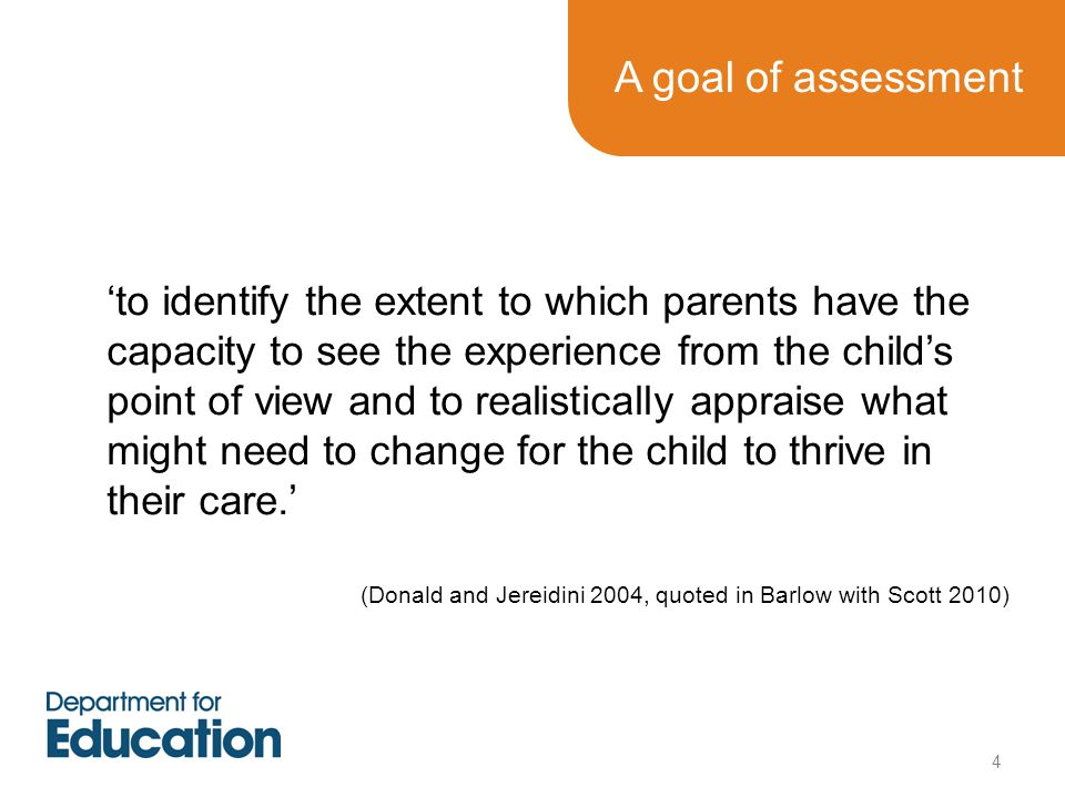 A goal of assessment 'to identify the extent to which parents have the capacity to see the experience from the child's point of view and to realistica