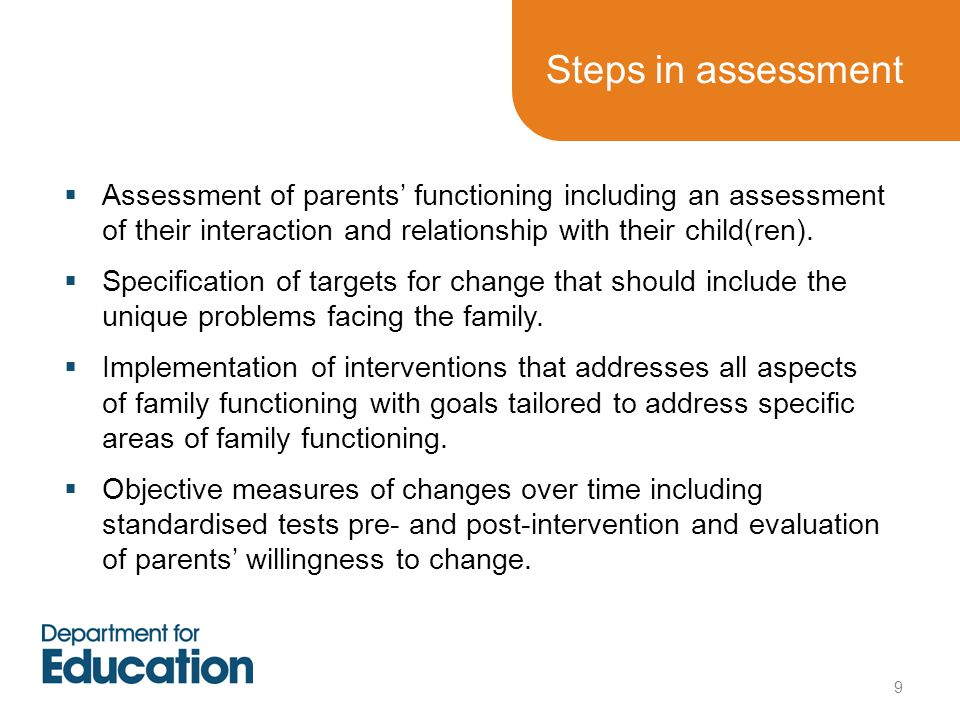 Steps in assessment  Assessment of parents' functioning including an assessment of their interaction and relationship with their child(ren).  Specif