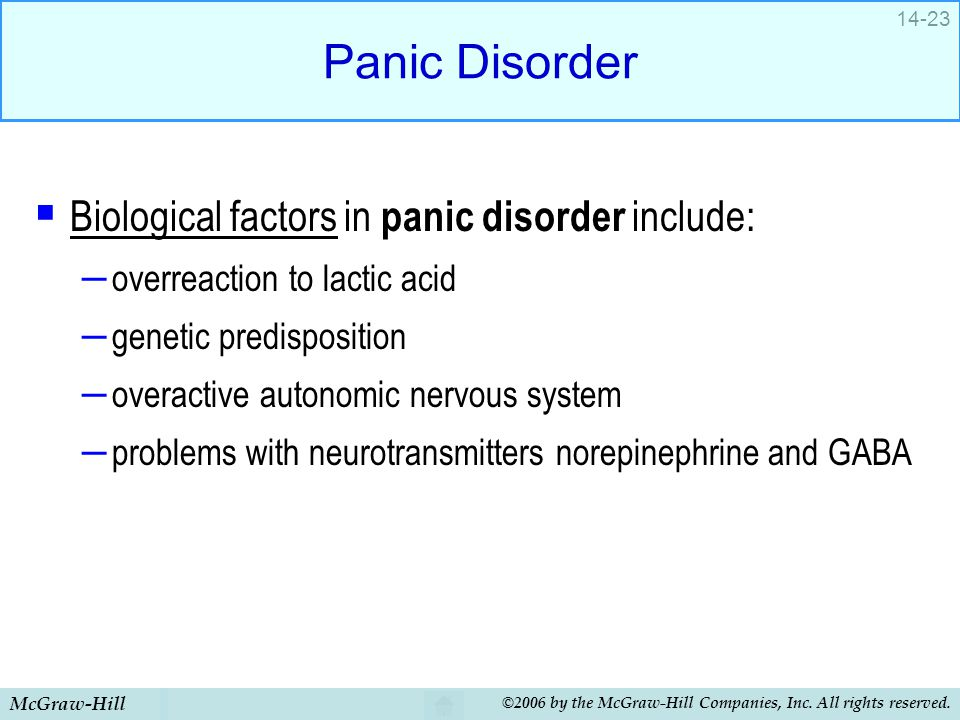McGraw-Hill ©2006 by the McGraw-Hill Companies, Inc. All rights reserved. 14-23 Panic Disorder  Biological factors in panic disorder include: – overr