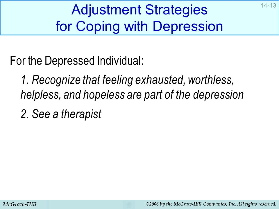 McGraw-Hill ©2006 by the McGraw-Hill Companies, Inc. All rights reserved. 14-43 Adjustment Strategies for Coping with Depression For the Depressed Ind