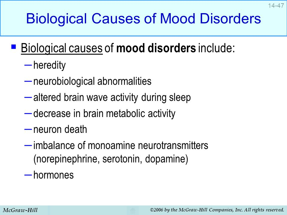 McGraw-Hill ©2006 by the McGraw-Hill Companies, Inc. All rights reserved. 14-47 Biological Causes of Mood Disorders  Biological causes of mood disord