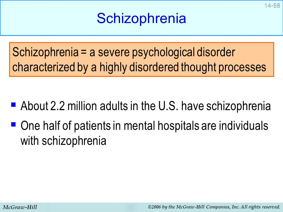 McGraw-Hill ©2006 by the McGraw-Hill Companies, Inc. All rights reserved. 14-58 Schizophrenia  About 2.2 million adults in the U.S. have schizophreni