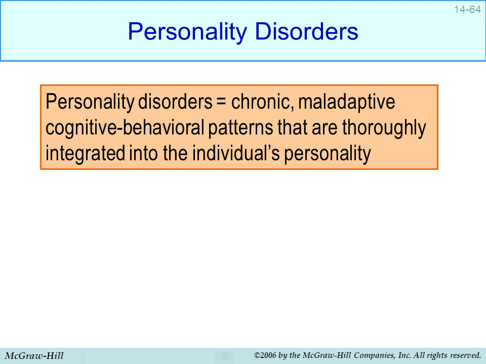 McGraw-Hill ©2006 by the McGraw-Hill Companies, Inc. All rights reserved. 14-64 Personality Disorders Personality disorders = chronic, maladaptive cog