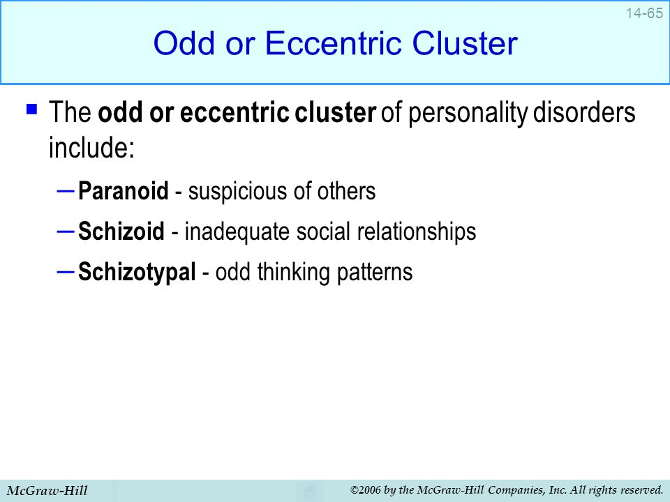 McGraw-Hill ©2006 by the McGraw-Hill Companies, Inc. All rights reserved. 14-65 Odd or Eccentric Cluster  The odd or eccentric cluster of personality